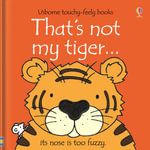 That's Not My Tiger... : That's Not My... - Fiona Watt