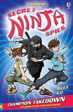 Secret Ninja Spies : Champion Takedown : Secret Ninja Spies - Alex Ko