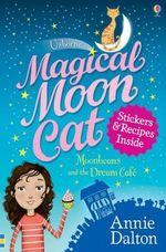 Moonbeans and the Dream Cafe : Magical Moon Cat - Annie Dalton