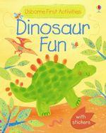 Dinosaur Fun : Dinosaur Usborne First Activities - Fiona Watt