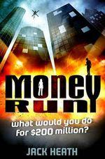 Money Run : What would you do for $200 million? - Jack Heath