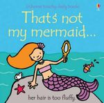 That's Not My Mermaid - Fiona Watt