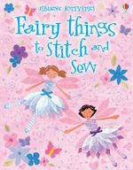 Fairy Things to Stitch and Sew - Fiona Watt