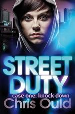 Street Duty : Case One : Knock Down - Christopher Ould