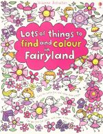 Lots of Things to Find and Colour in Fairyland - Fiona Watt