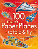 100 More Paper Planes to Fold & Fly - Andy Tudor