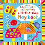 Baby's Very First Touchy-feely Lift-the-flap Playbook : Baby's Very First - Fiona Watt