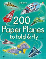 200 Paper Planes to Fold and Fly : Paper Planes - Andy Tudor