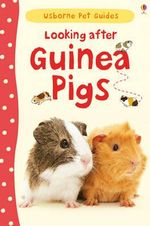 Usborne Pet Guides : Looking After Guinea Pigs - Laura Howell