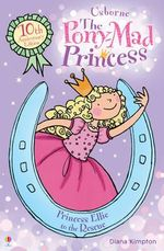 Princess Ellie to the Rescue : The Pony-Mad Princess : Book 1 - Diana Kimpton