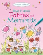 How to Draw Fairies and Mermaids - Fiona Watt