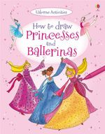 How to Draw Princesses and Ballerinas - Fiona Watt