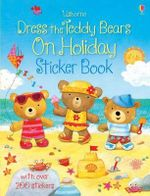 Dress the Teddy Bears on Holiday Sticker Book - Felicity Brooks