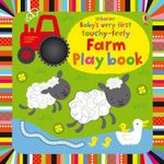 Baby's Very First Touchy-Feely Farm Play Book - Fiona Watt