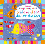 Baby's Very First Slide and See Under the Sea : Baby's Very First - Fiona Watt