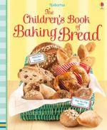 Children's Book of Baking Bread : Cookery - Abigail Wheatley