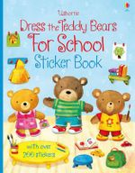 Dress the Teddy Bears for School Sticker Book : Dress the Teddy Bears - Felicity Brooks