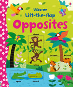 Lift-the-Flap Opposites : Lift the Flap - Felicity Brooks