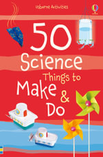 50 Science Things to Make and Do - Georgina Andrews