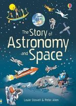 The Story of Astronomy and Space - Louie Stowell