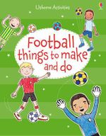 Football Things to Make and Do  - Rebecca Gilpin
