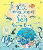 1001 Things to Spot in the Sea Sticker Book : 1001 Things - Teri Gower