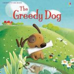 The Greedy Dog : Picture Books - Rosie Dickins