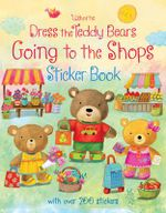 Dress the Teddy Bears Going to the Shops Sticker Book : Dress the Teddy Bears - Felicity Brooks