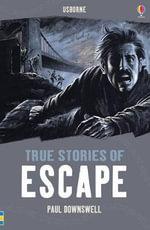 True Stories of Escape : Usborne True Stories - Paul Dowswell