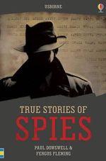 True Stories of Spies : Usborne True Stories - Paul Dowswell