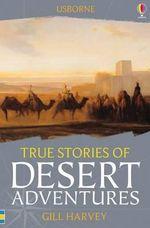 True Stories of Desert Adventures : True Stories - Gill Harvey