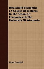 Household Economics : A Course of Lectures in the School of Economics of the University of Wisconsin - Helen Campbell
