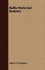 Raffia Work and Basketry - Albert H. Crampton