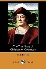 The True Story of Christopher Columbus (Dodo Press) - Elbridge Streeter Brooks