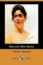 Bliss and Other Stories (Dodo Press) - Katherine Mansfield