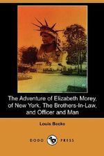 The Adventure of Elizabeth Morey, of New York, the Brothers-In-Law, Officer and Man (Dodo Press) - Louis Becke