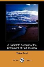 A Complete Account of the Settlement at Port Jackson (Dodo Press) - Watkin Tench