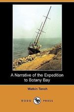 A Narrative of the Expedition to Botany Bay (Dodo Press) - Watkin Tench