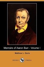 Memoirs of Aaron Burr - Volume I (Dodo Press) - Matthew L Davis