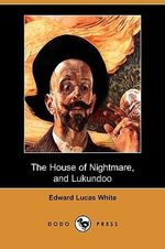The House of Nightmare, and Lukundoo (Dodo Press) - Edward Lucas White