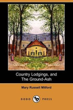 Country Lodgings, and the Ground-Ash (Dodo Press) - Mary Russell Mitford