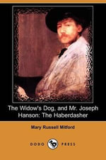 The Widow's Dog, and Mr. Joseph Hanson : The Haberdasher (Dodo Press) - Mary Russell Mitford