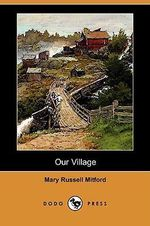 Our Village (Dodo Press) - Mary Russell Mitford