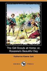 The Girl Scouts at Home; Or, Rosanna's Beautiful Day (Dodo Press) - Katherine Keene Galt