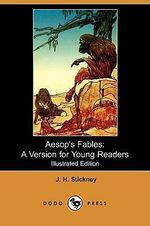 Aesop's Fables : A Version for Young Readers (Illustrated Edition) (Dodo Press) - J H Stickney