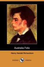 Australia Felix (Dodo Press) - Henry Handel Richardson