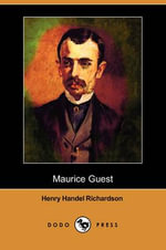 Maurice Guest (Dodo Press) - Henry Handel Richardson