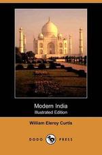 Modern India (Illustrated Edition) (Dodo Press) - William Eleroy Curtis