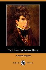 Tom Brown's School Days (Dodo Press) - Thomas Hughes
