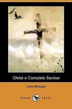 Christ a Complete Saviour (Dodo Press) - Rev Alfred J Church